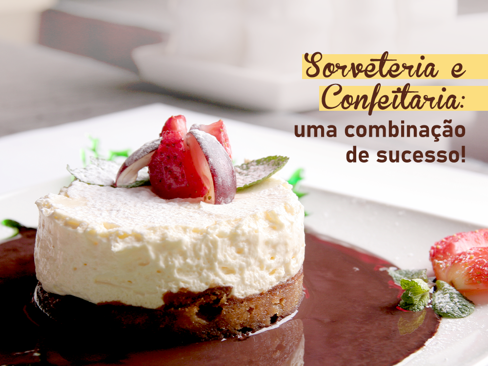 Sorveteria e Confeitaria: uma combinação de sucesso!