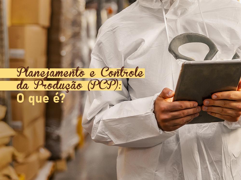 Planejamento e Controle da Produção (PCP): o que é?